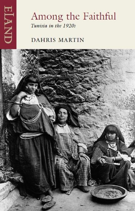 Among The Faithful: Tunisia in the 1920s EB9781780600055