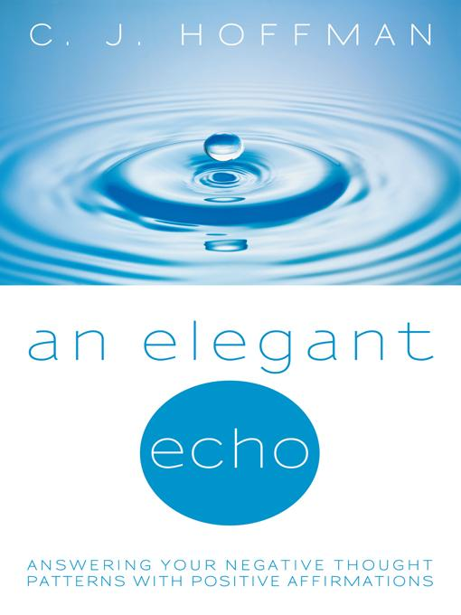 An Elegant Echo: Answering Your Negative Thought Patterns with Positive Affirmations EB9781450226172