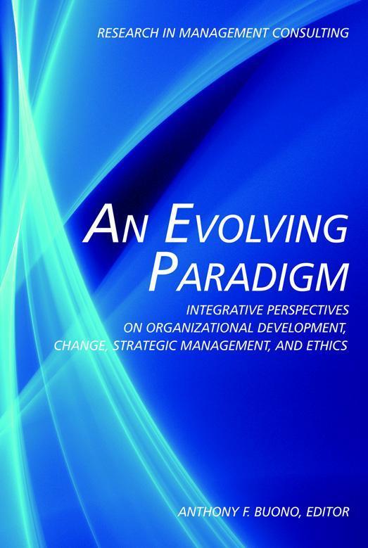 An Evolving Paradigm: Integrative Perspectives on Organizational Development, Change, Strategic Management, and Ethics EB9781617357640