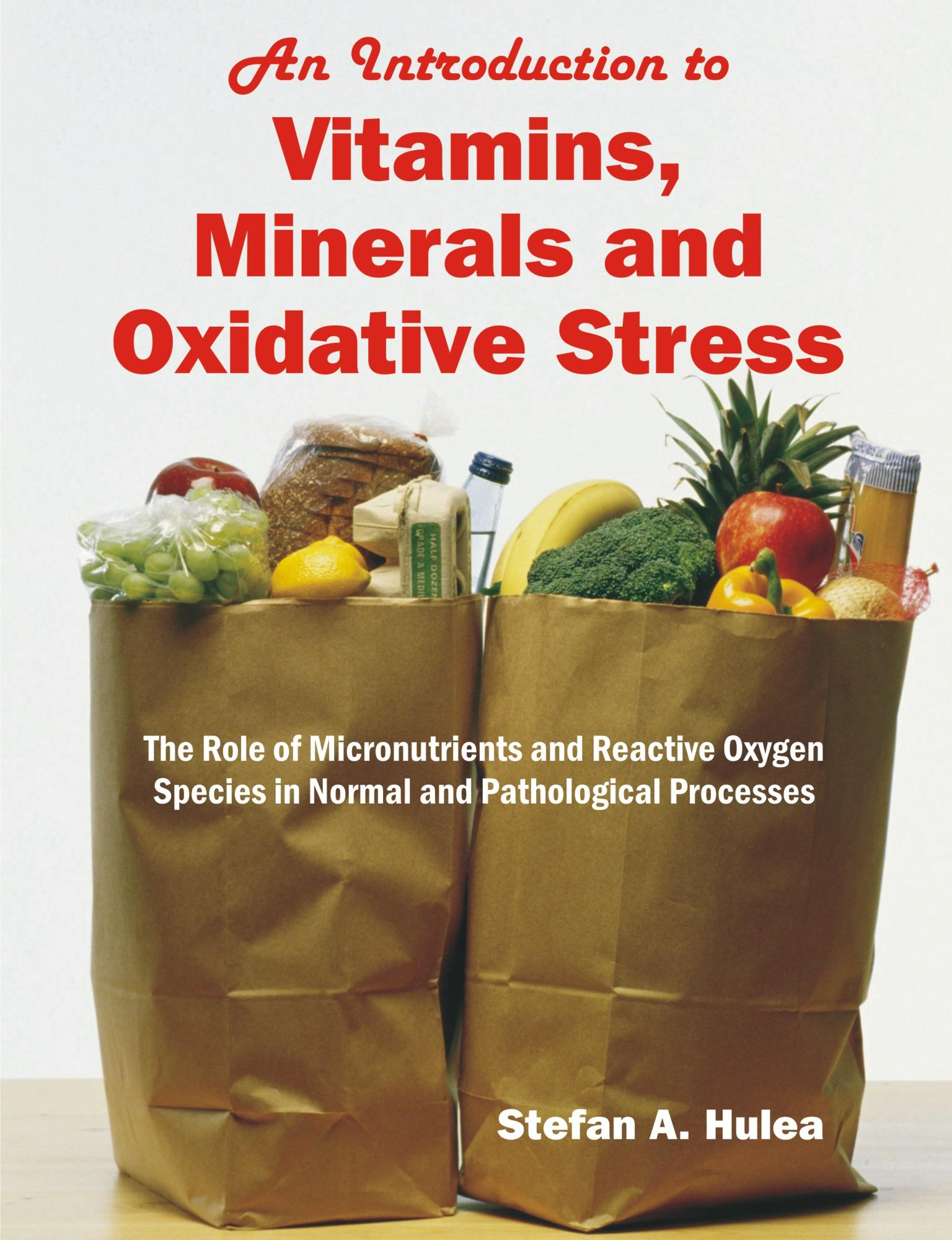 An Introduction to Vitamins, Minerals and Oxidative Stress: The Role of Micronutrients and Reactive Oxygen Species in Normal and Pathological Processe EB9781599429458