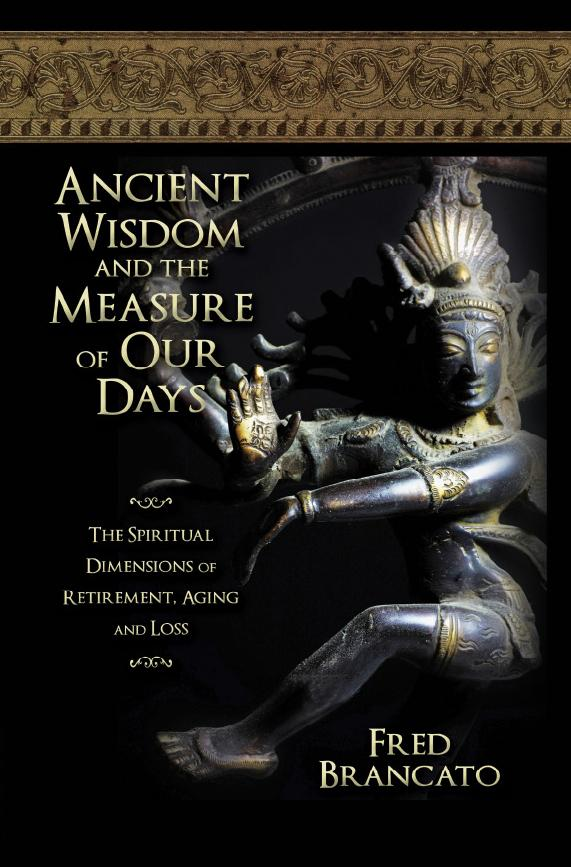 Ancient Wisdom and the Measure of Our Days: The Spiritual Dimensions of Retirement, Aging and Loss EB9781612043562