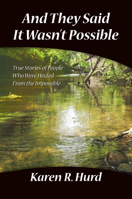 And They Said It Wasn't Possible:True Stories Of People Who Were Healed From The Impossible EB9781425194321