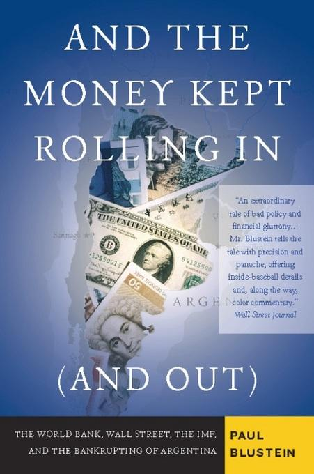 And the Money Kept Rolling In (and Out) Wall Street, the IMF, and the Bankrupting of Argentina EB9781586485511
