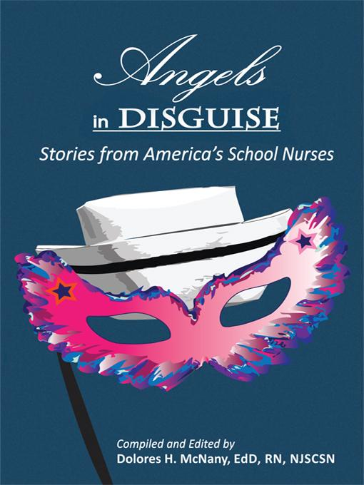 Angels in Disguise: Stories from America's School Nurses EB9781462006281