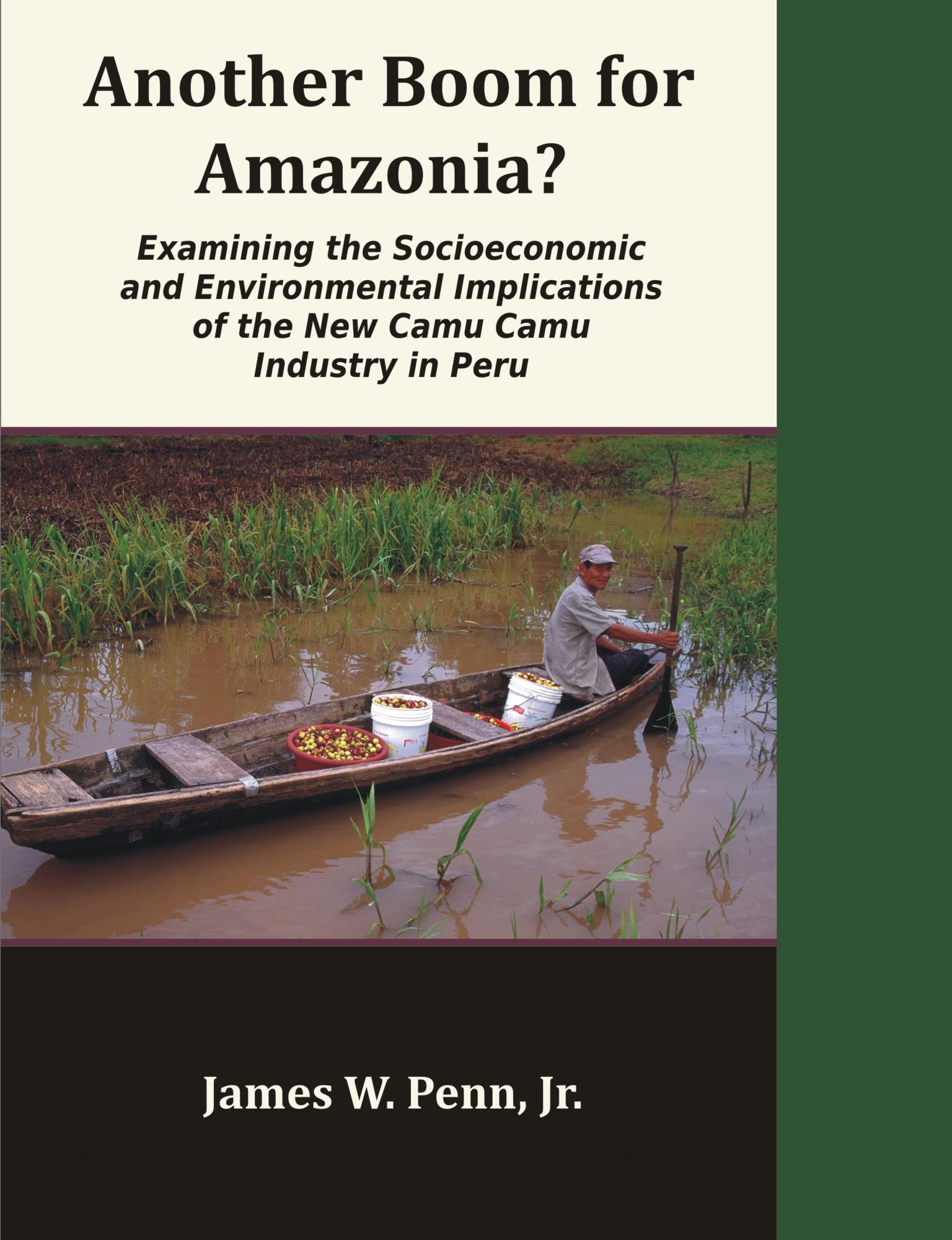 Another Boom for Amazonia?: Examining the Socioeconomic and Environmental Implications of the New Camu Camu Industry in Peru EB9781599423388