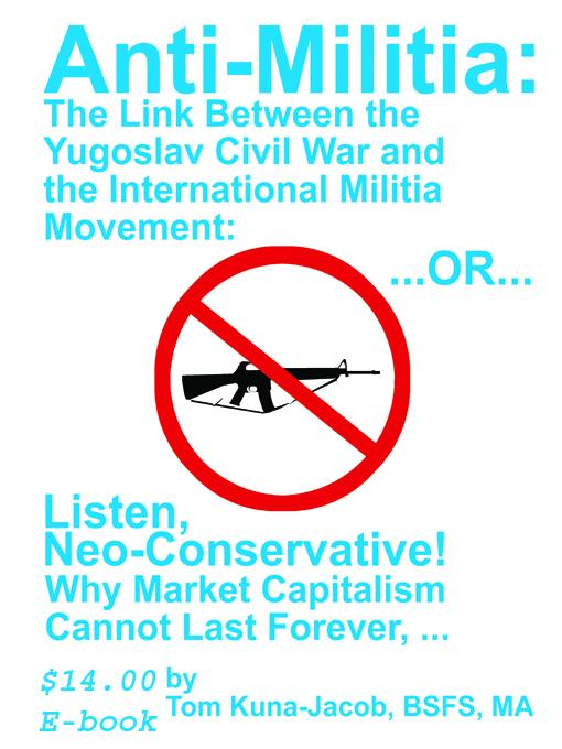 Anti-Militia: Listen, Neo-Conservative, Why the Capitalist-Control of the Market Must Not, Nor Can it, Last Forever:  The Link Between the Massacres a EB9781878030764