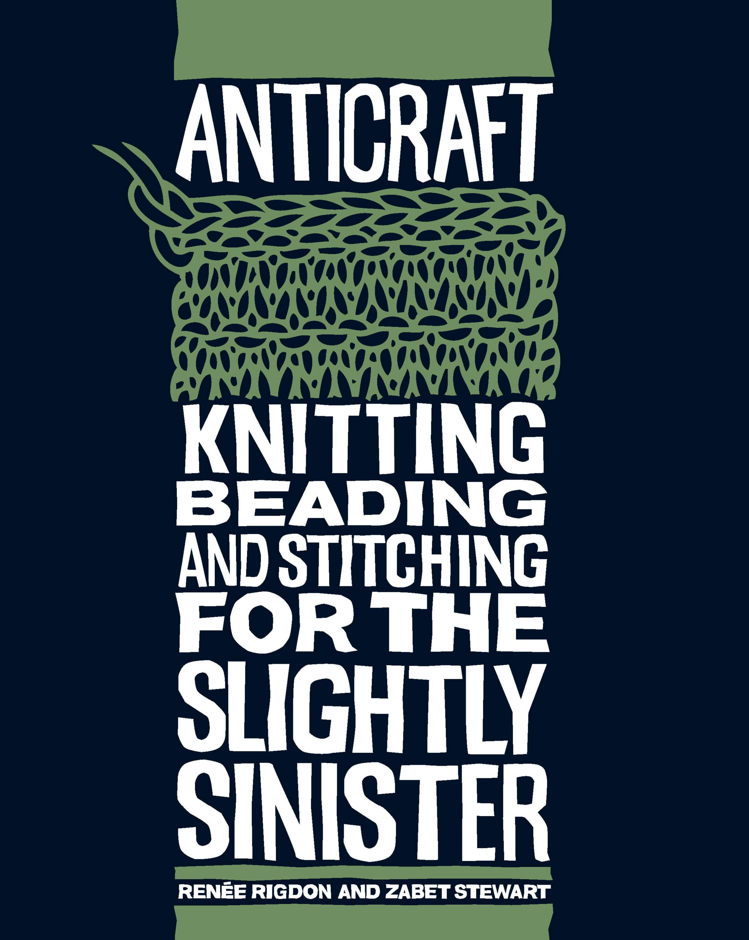 AntiCraft: Knitting, Beading and Stitching for the Slightly Sinister EB9781600612046