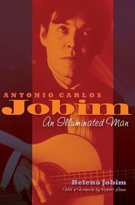 Antonio Carlos Jobim: An Illuminated Man EB9781458429421