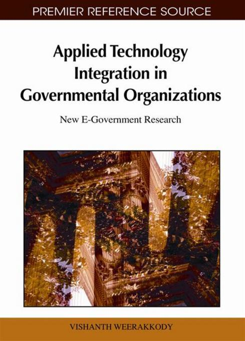 Applied Technology Integration in Governmental Organizations: New E-Government Research EB9781609601645