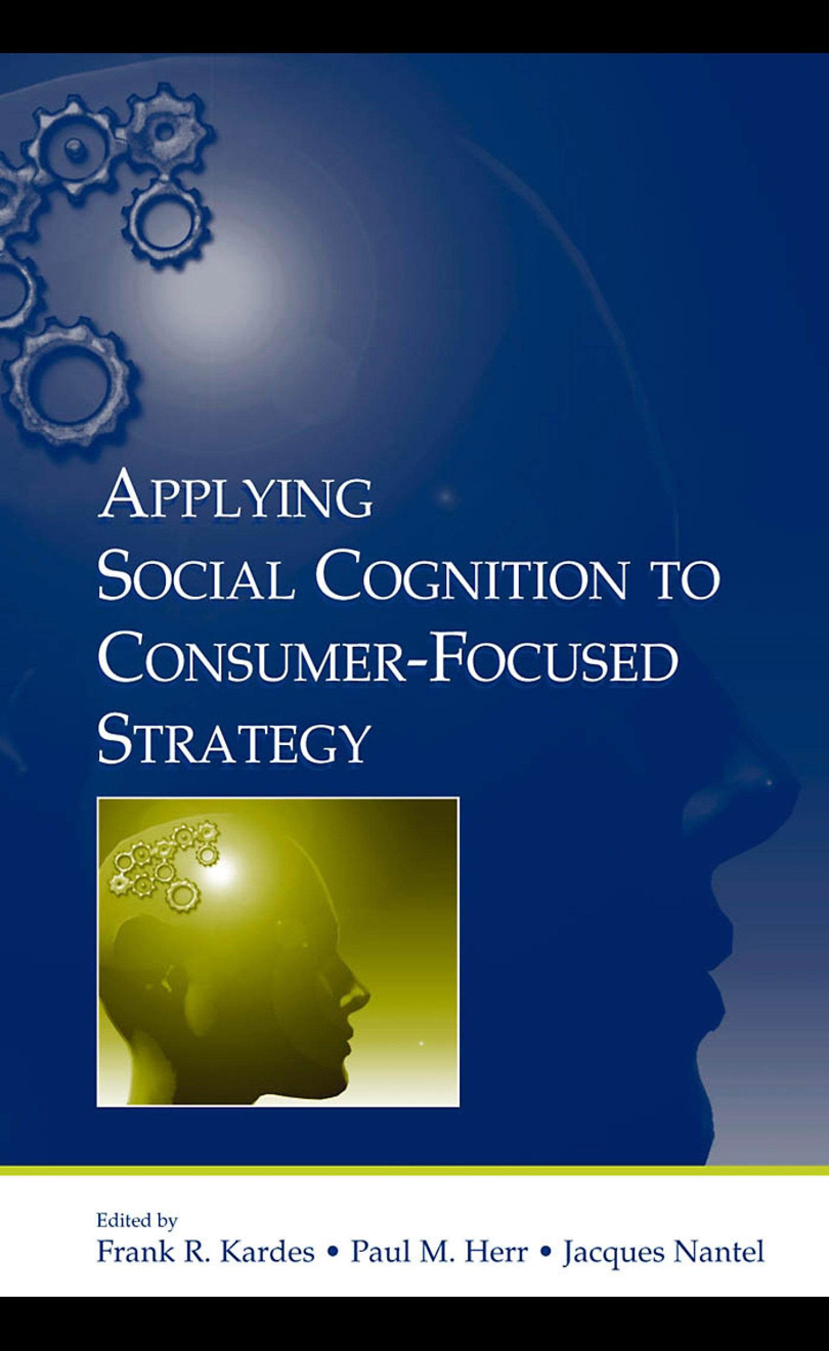 Applying Social Cognition to Consumer-Focused Strategy EB9781410613271