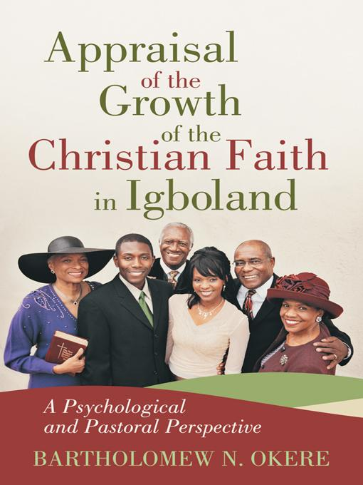 Appraisal of the Growth of the Christian Faith in Igboland: A Psychological and Pastoral Perspective EB9781475911114