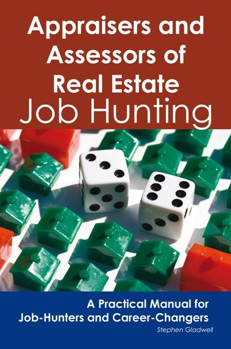 Appraisers and Assessors of Real Estate: Job Hunting - A Practical Manual for Job-Hunters and Career Changers EB9781743043783