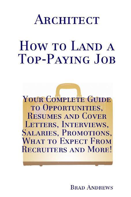 Architect - How to Land a Top-Paying Job: Your Complete Guide to Opportunities, Resumes and Cover Letters, Interviews, Salaries, Promotions, What to E EB9781743042540