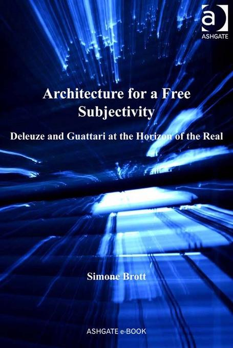 Architecture for a Free Subjectivity: Deleuze and Guattari at the Horizon of the Real EB9781409419945