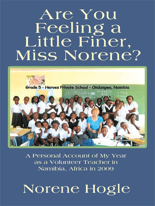 Are You Feeling a Little Finer, Miss Norene?: A Personal Account of My Year as a Volunteer Teacher in Namibia, Africa in 2009 EB9781463401221