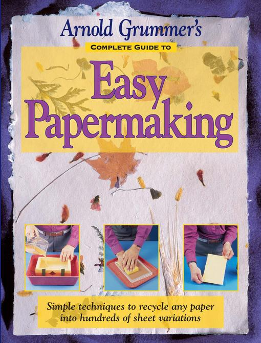 Arnold Grummer's Complete Guide to Easy Papermaking EB9781440219559