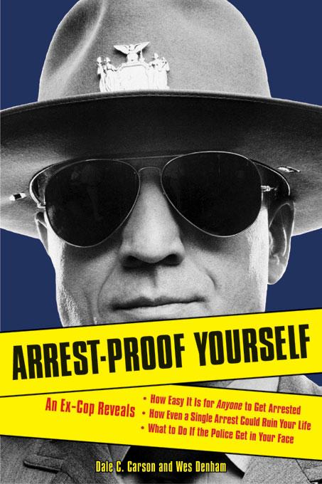 Arrest-Proof Yourself: An Ex-Cop Reveals How Easy It Is for Anyone to Get Arrested, How Even a Single Arrest Could Ruin Your Life, and What to Do If t EB9781556527005