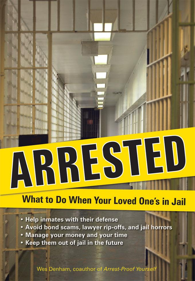 Arrested: What to Do When Your Loved One's in Jail EB9781569767405