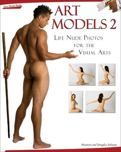 Art Models 2: Life Nude Photos for the Visual Arts EB9781936801077