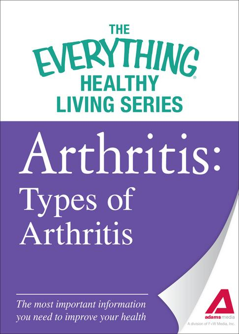 Arthritis: Types of Arthritis: The most important information you need to improve your health EB9781440544460