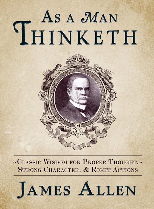As a Man Thinketh: Classic Wisdom for Proper Thought, Strong Character, and Right Actions EB9781440551185