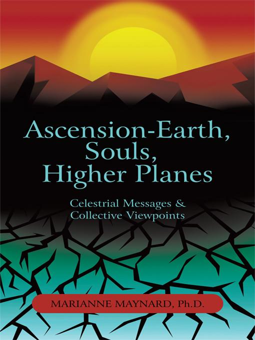 Ascension-Earth, Souls, Higher Planes: Celestrial Messages and Collective Viewpoints EB9781450277334