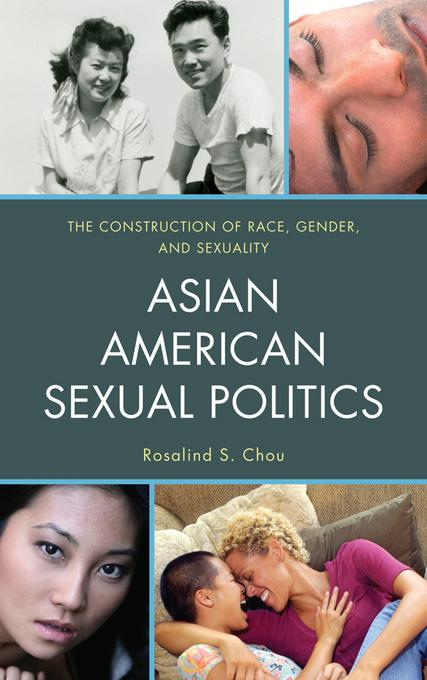 Asian American Sexual Politics: The Construction of Race, Gender, and Sexuality EB9781442209268