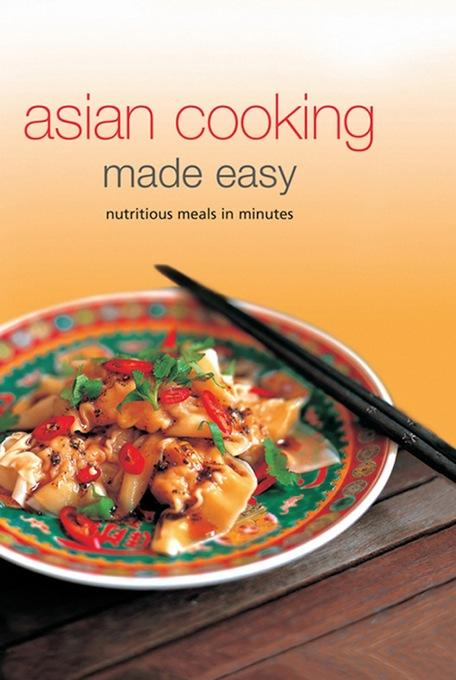 Asian Cooking Made Easy: Nutrisious Meals in Minutes EB9781462904983