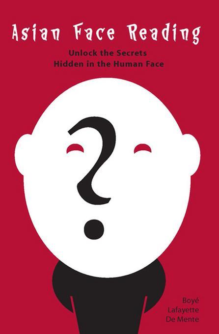 Asian Face Reading: Unlock the Secrets Hidden in the Human Face EB9781462903085