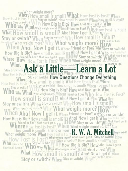 Ask a Little-Learn a Lot: How Questions Change Everything EB9781475933802