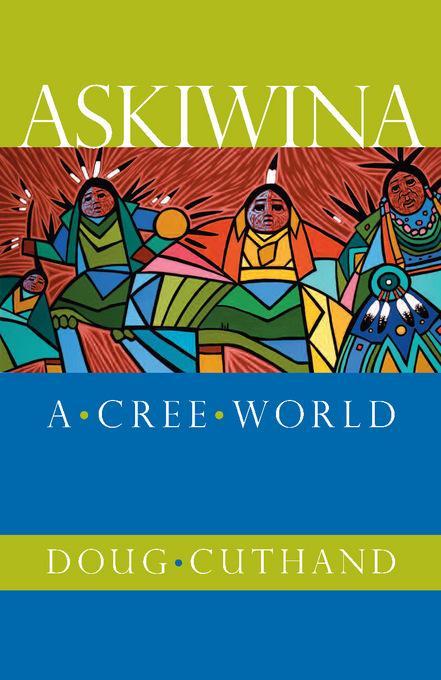 Askiwina: A Cree World EB9781550505054