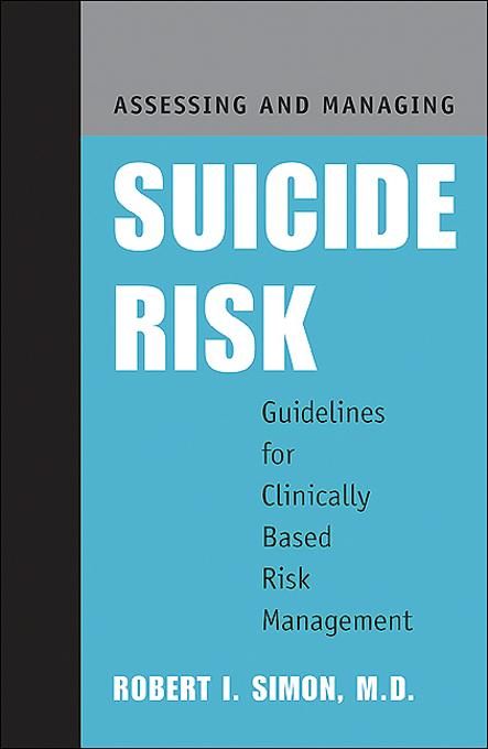 Assessing and Managing Suicide Risk: Guidelines for Clinically Based Risk Management EB9781585627264
