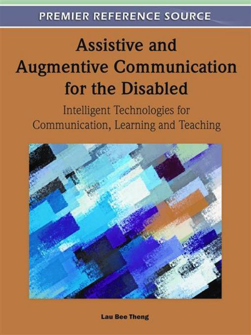 Assistive and Augmentive Communication for the Disabled: Intelligent Technologies for Communication, Learning and Teaching EB9781609605421