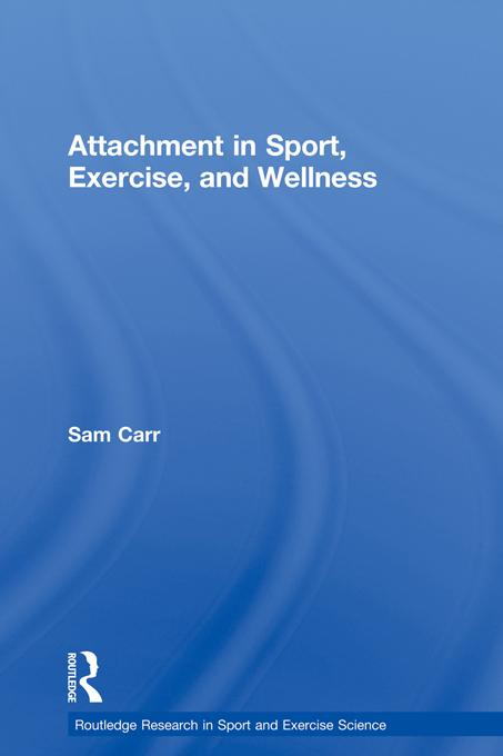 Attachment Theory in Sport, Exercise and Wellness EB9781136973673
