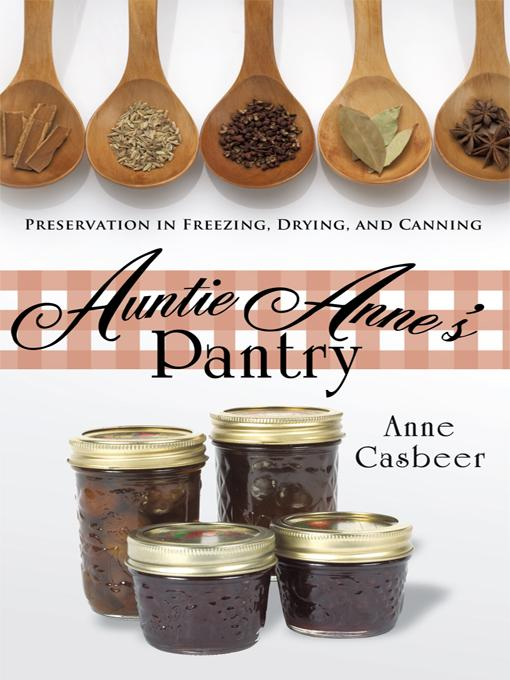 Auntie Anne's Pantry: Preservation in Freezing, Drying, and Canning EB9781426929649