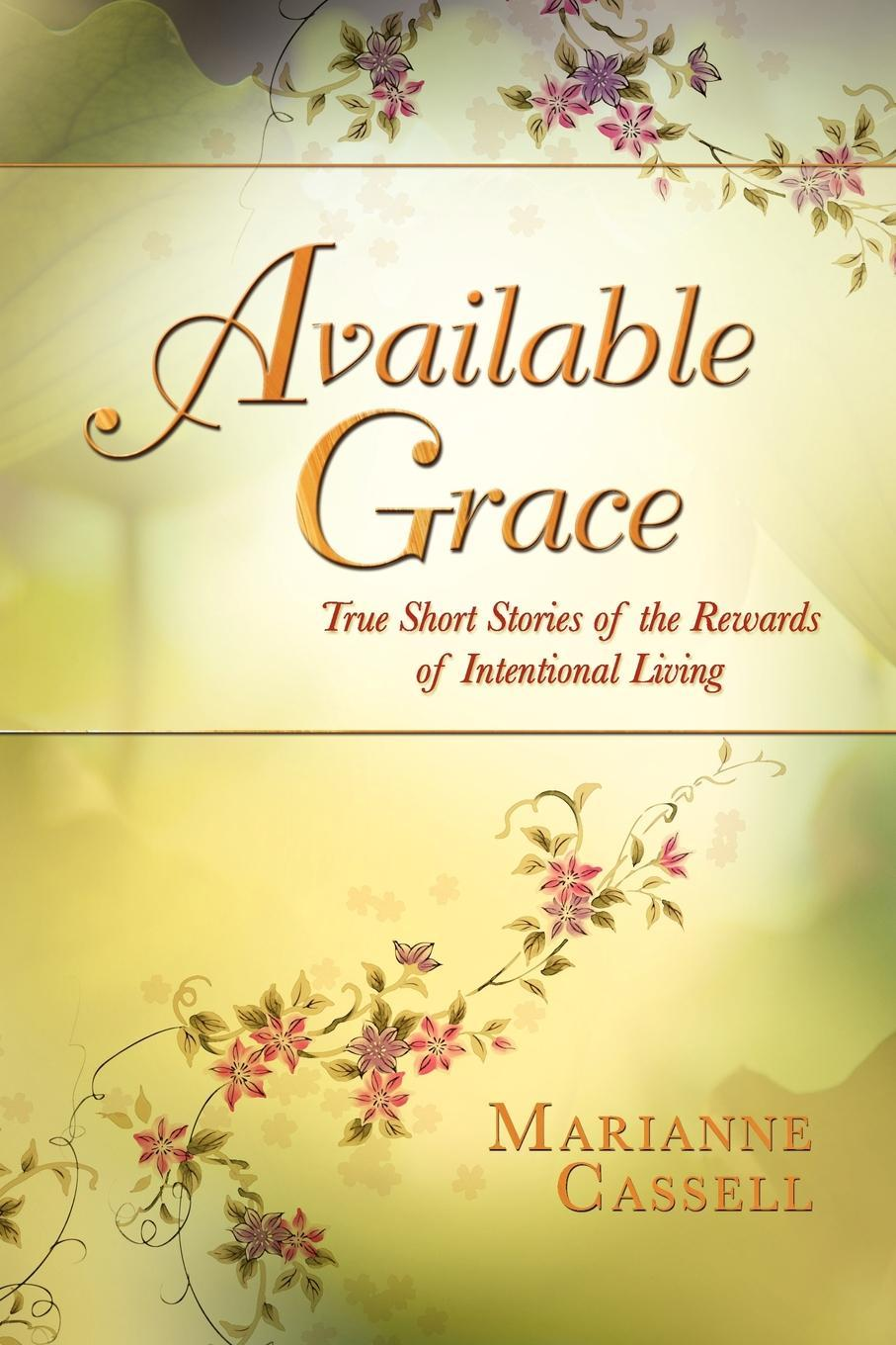 Available Grace: True Short Stories of the Rewards of Intentional Living EB9781618975102