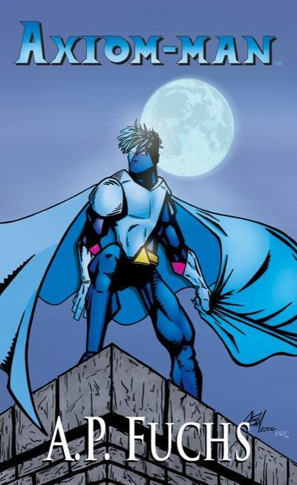 Axiom-man: A Superhero Novel [Axiom-man Saga, Book 1 EB9781897217580
