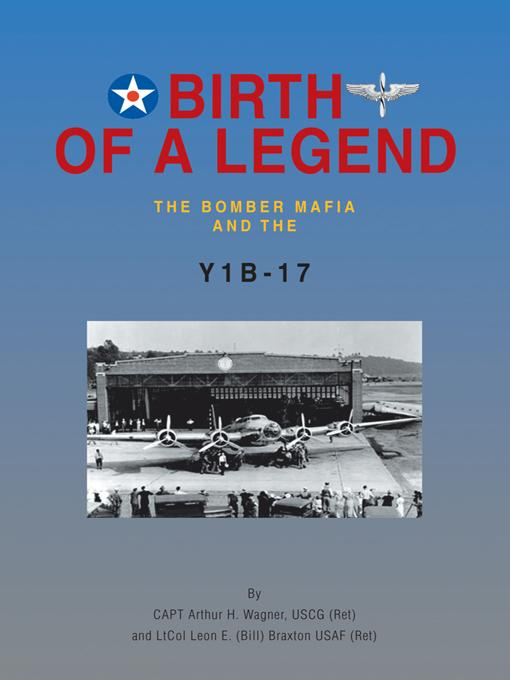 BIRTH OF A LEGEND: The Bomber Mafia and the Y1B-17 EB9781466906037