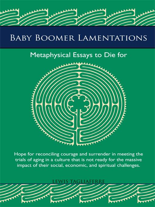 Baby Boomer Lamentations: Metaphysical Essays to Die for EB9781462010363