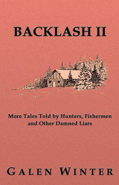 Backlash II: More Tales Told by Hunters, Fishermen and Other Damned Liars EB9781926918983