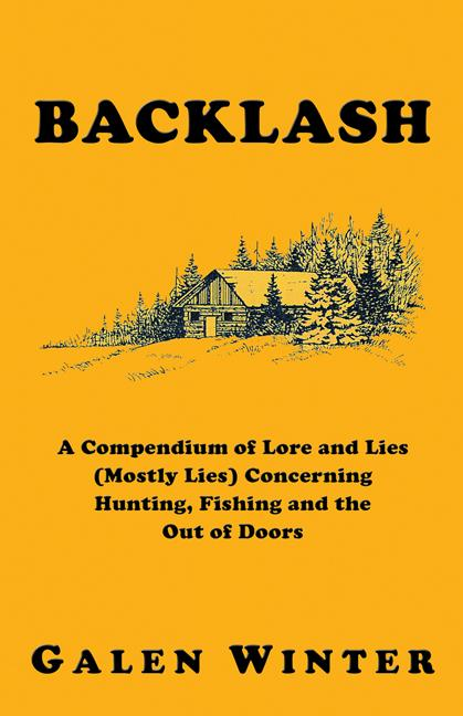 Backlash: A Compendium of Lore and Lies (Mostly Lies) Concerning Hunting, Fishing and the Out of Doors EB9781927360088