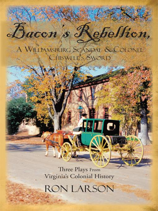 Bacon's Rebellion, a Williamsburg Scandal & Colonel Chiswell's Sword: Three Plays from Virginia's Colonial History EB9781450239752