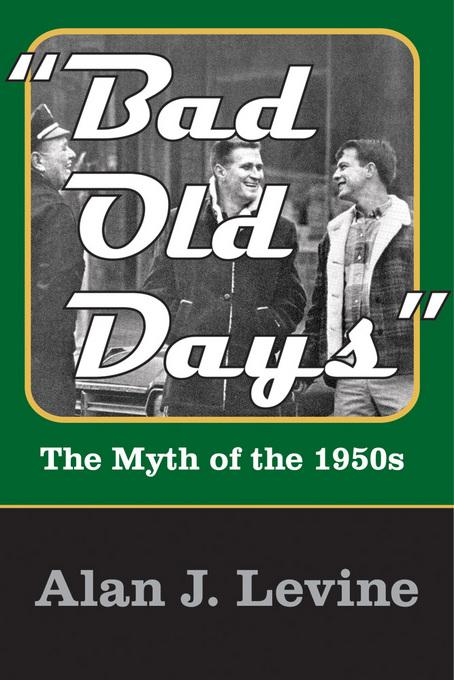 Bad Old Days: The Myth of the 1950s EB9781412811972