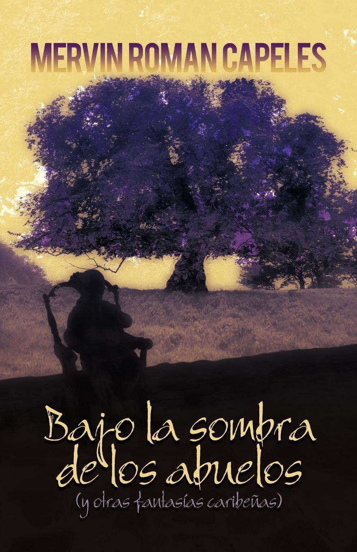 Bajo la sombra de los abuelos: (y otras fantasias caribenas) EB9781462032846