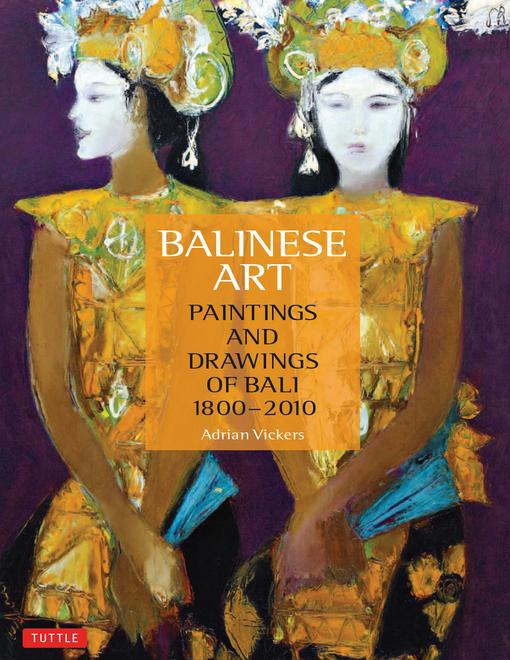 Balinese Art: Paintings and Drawings of Bali 1800 - 2010 EB9781462909988