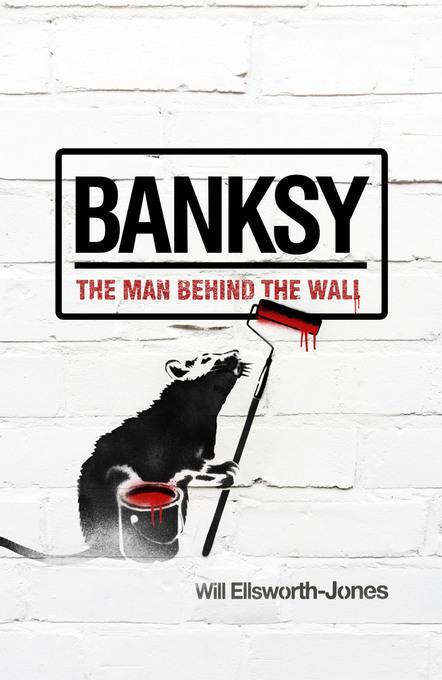 Banksy: The Man Behind the Wall EB9781845138455