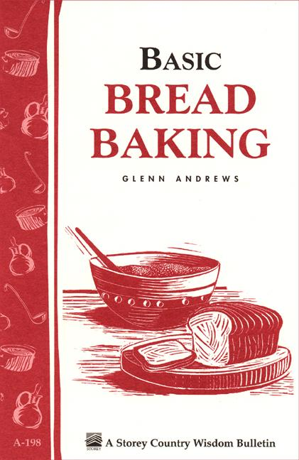 Basic Bread Baking: Storey's Country Wisdom Bulletin A-198 EB9781603423250