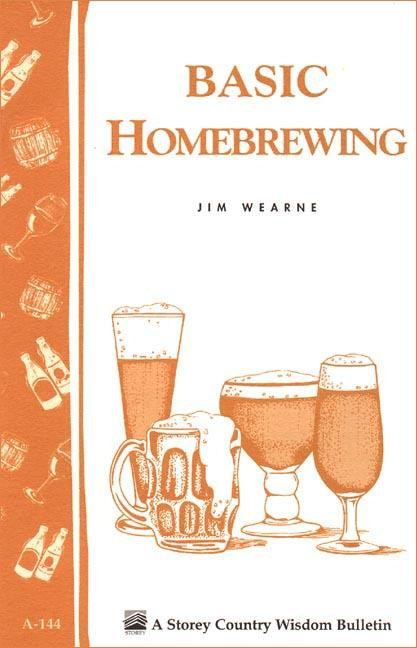 Basic Homebrewing: Storey's Country Wisdom Bulletin A-144 EB9781603425216