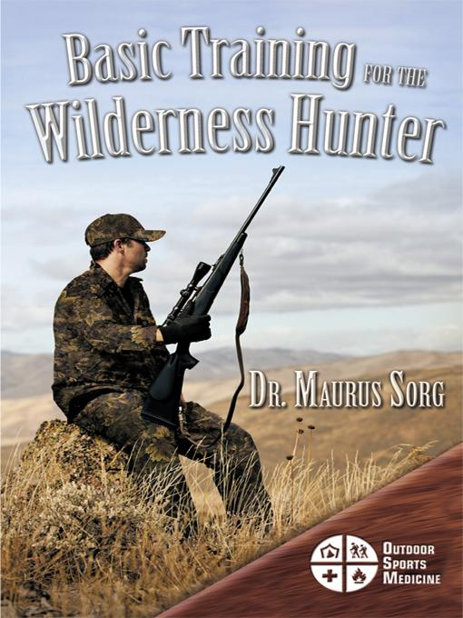 Basic Training for the Wilderness Hunter: Preparing for Your Outdoor Adventure EB9781426940378