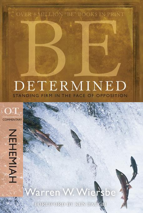 Be Determined (Nehemiah): Standing Firm in the Face of Opposition EB9781434700193